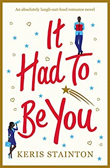 It Had to Be You: An absolutely laugh out loud romance novel by [Stainton, Keris]
