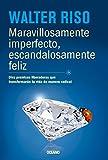 Maravillosamente imperfecto, escandalosamente feliz: Diez premisas liberadoras que transformarán tu vida de manera radical (Biblioteca Walter Riso) (Spanish Edition)