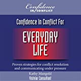 Confidence in Conflict for Everyday Life: Proven Strategies for Conflict Resolution and Communicating under Pressure