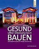 Gesund und ökologisch Bauen: Baubiologische Aspekte bei Neubau und Sanierung (German Edition)...