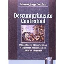 Descumprimento Contratual. Modalidades, Consequências e Hipóteses de Exclusão do Dever de Indenizar (Em Portuguese do Brasil)