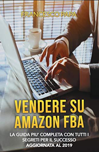 d3db4552c459 Vendere su Amazon FBA  La Guida Più Completa con Tutti i Segreti per il  Successo