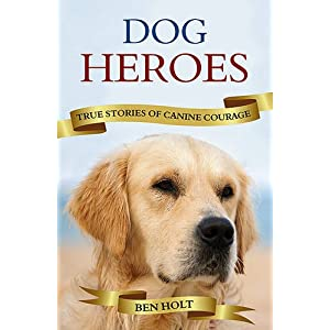 Dog Heroes: True Stories of Canine Courage (Paperback)