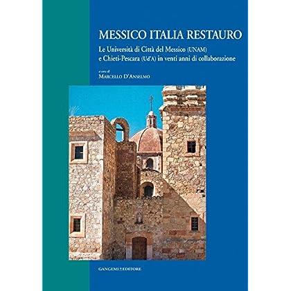 Messico Italia Restauro: Le Università Di Città Del Messico (Unam) E Chieti-Pescara (Ud'A) In Venti Anni Di Collaborazione