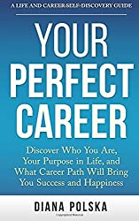 Your Perfect Career: Discover Who You Are, Your Purpose in Life, and What Career Path Will Bring You Success and Happiness by Diana Polska (2014-08-23)