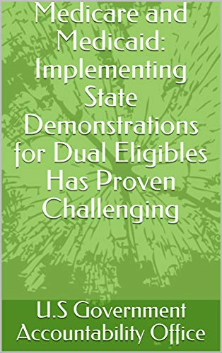 Medicare and Medicaid: Implementing State Demonstrations for Dual Eligibles Has Proven Challenging (English Edition)