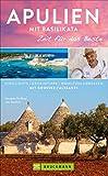 Bruckmann Reiseführer Apulien mit Basilikata: Zeit für das Beste. Highlights, Geheimtipps, Wohlfühladressen. Inklusive Faltkarte zum Herausnehmen. NEU 2019