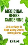 Medicinal Herbs Gardening: 20 Easy Ways To Make Money Growing Healing Herbs