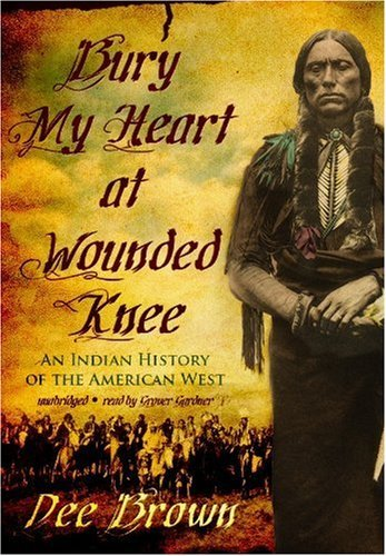 Bury My Heart at Wounded Knee: An Indian History of the American West by Dee Brown (2009-10-15)