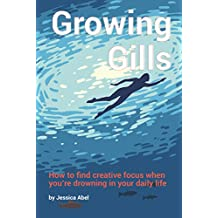 Growing Gills: How to Find Creative Focus When You're Drowning in Your Daily Life (English Edition)