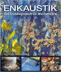 Enkaustik: Das Grundlagenbuch zur Wachsmalerei ( 1. April 2015 )