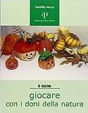 eBook Gratis da Scaricare Giocare con i doni della natura Proposte ecologiche di lavori gioco per ragazzi e non solo (PDF,EPUB,MOBI) Online Italiano
