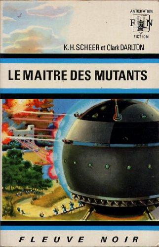 Le maitre des mutants par K. H Scheer