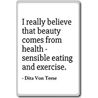 58ff7454c65 PhotoMagnets I Really Believe That Beauty Comes from Heal. - Dita Von Teese  - Quotes