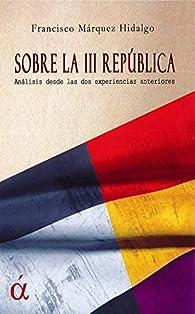 Sobre la III República: Análisis sobre las dos experiencias anteriores par  Francisco Márquez Hidalgo