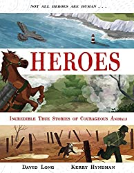 Heroes: Incredible true stories of courageous animals
