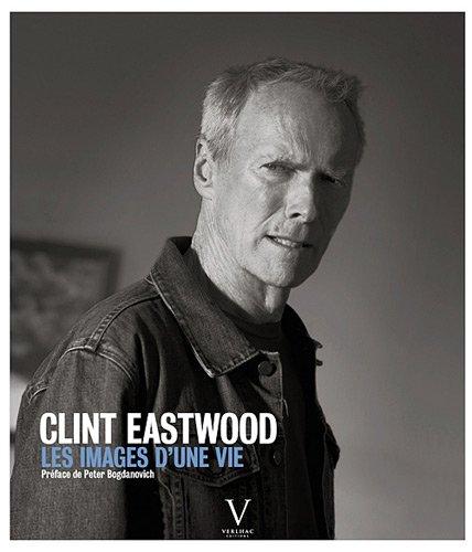 Clint Eastwood, les images d'une vie par Pierre-henri Verlhac