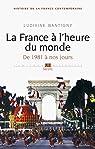 La France à l'heure du monde. De 1981 à nos jours: De 1981 à nos jours par Bantigny