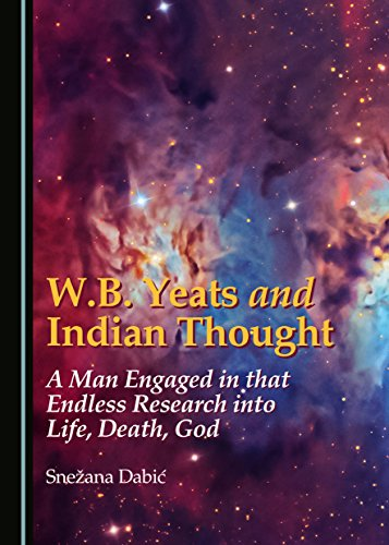 wb-yeats-and-indian-thought-a-man-engaged-in-that-endless-research-into-life-death-god-english-editi