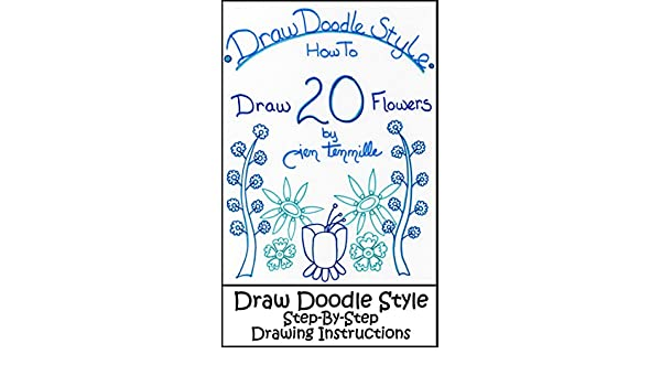 Draw Doodle Style - How To Draw 20 Flowers: Step-By-Step Drawing