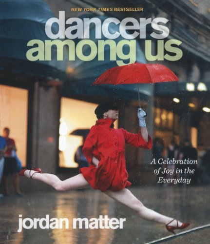 Dancers Among Us: A Celebration of Joy in the Everyday: Written by Jordan Matter, 2012 Edition, (Reprint) Publisher: Turtleback Books [Library Binding]