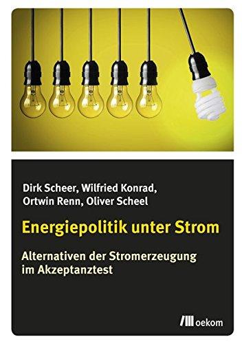 Energiepolitik unter Strom: Alternativen der Stromerzeugung im Akzeptanztest