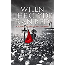 When The Clyde Ran Red: A Social History of Red Clydeside