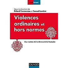 Violences ordinaires ou hors normes : Aux racines de la destructivité humaine (Pathologies)