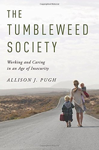 The Tumbleweed Society: Working and Caring in an Age of Insecurity by Allison J. Pugh (2015-05-01)