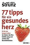 77 Tipps für ein gesundes Herz: Fit für ein langes Leben - So halten Sie Ihre Gefäße jung und senken das Herzinfarktrisiko - Ulrich Strunz