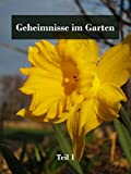 Geheimnisse im Garten, Teil 1