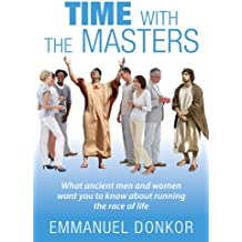 Time With The Masters: What Ancient Men And Women Want You To Know About Running The Race of Life (English Edition)