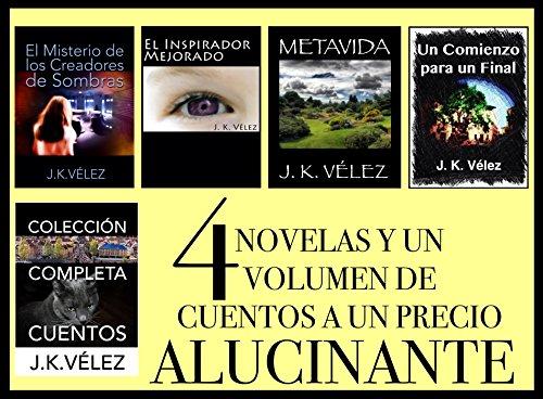4 Novelas y un Volumen de Cuentos a un Precio Alucinante: Obtén todo lo publicado por J. K. Vélez mientras esperas su nuevo libro por J. K. Vélez
