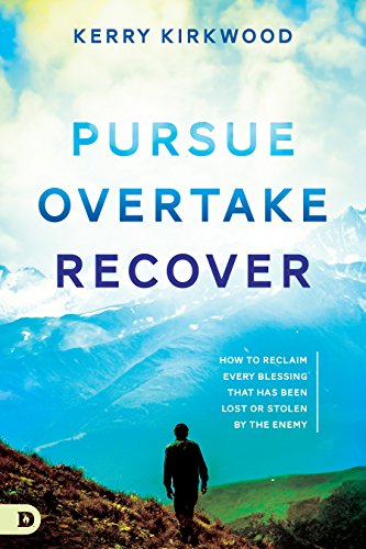 Pursue, Overtake, Recover: How to Reclaim Every Blessing That Has Been Lost or Stolen by the Enemy? (English Edition)