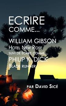 Ecrire comme William Gibson et Philip K. Dick par [Sicé, David]