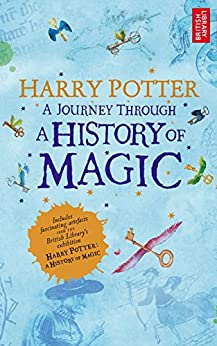 Harry Potter: A Journey Through the History of Magic by [None]
