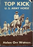 Front cover for the book Top Kick: U.S. Army Horse by Helen Orr Watson