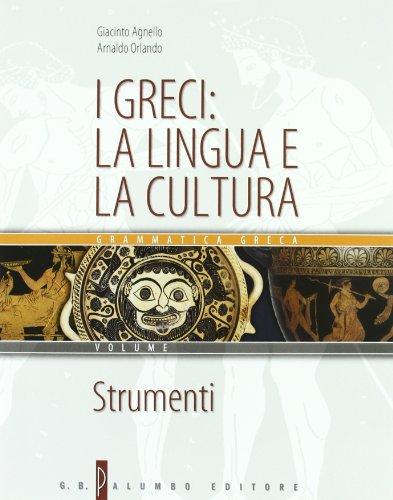 I greci: la lingua e la cultura. Con strumenti. Per il Liceo classico. Con CD-ROM: Manuale di consultazione: 1