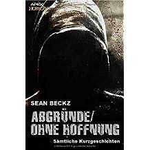 Abgründe/Ohne Hoffnung: Sämtliche Kurzgeschichten
