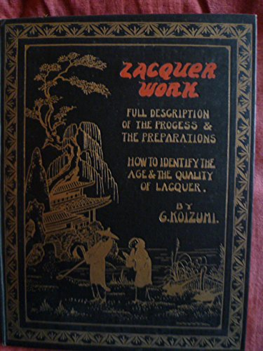 Lacquer Work: A Practical Exposition of the Art of Lacquering Together with Valuable Notes for the Collector, 1st Edition
