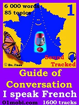 Guide of Conversation I speak French Volume 1 Sound Tracked par [Sebastien (speaker), Bonnaire]