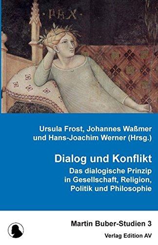 Dialog und Konflikt: Das dialogische Prinzip in Philosophie, Religion und Gesellschaft (Martin Buber-Studien, Band 3)