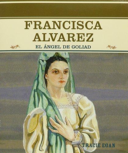 Francisca Alvarez: El Angel De Goliad (Grandes Personajes En LA Historia De Los Estados Unidos) por Tracie Egan