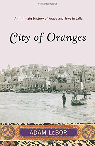 City of Oranges: An Intimate History of Arabs and Jews in Jaffa