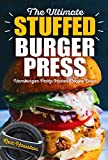 The Ultimate Stuffed Burger Press Hamburger Patty Maker Recipe Book: Cookbook Guide for Express Home, Grilling, Camping, Sports Events or Tailgating, Non ... Kitchen Crafted Sliders (Stuffed Burgers)  from Rex Houston