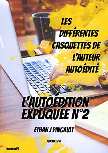 Couverture du livre LES DIFFÉRENTES CASQUETTES DE L'AUTEUR AUTOÉDITÉ: L'AUTOÉDITION EXPLIQUÉE N°2