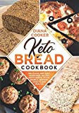 Keto Bread Cookbook: Delicious and Easy Homemade Recipes (Keto Bread, Pizza, Bagels, Muffins, Sweets and Snacks)
