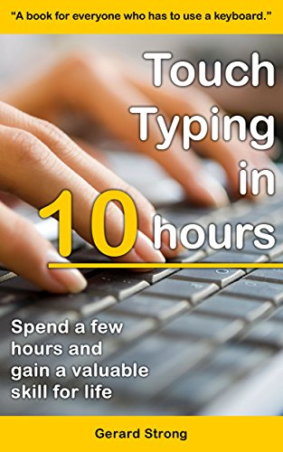Touch Typing in 10 hours: Spend a few hours now and gain a valuable skills for life (English Edition)