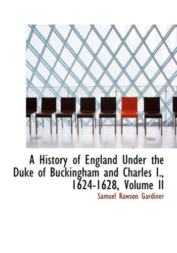 A History of England Under the Duke of Buckingham and Charles I., 1624-1628, Volume II