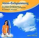 Atem-Entspannung: Ein 3-Schritte-Übungsprogramm zu körperlichem und seelischem Gleichgewicht